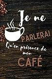 Je ne parlerai qu'en présence de mon café: Carnet de dégustation passion Café   Journal pour les amoureux de caféine   Cahier de suivi pour amateurs ... de Noël ou d'anniversaire sympa à offrir