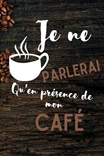 Je ne parlerai qu'en présence de mon café: Carnet de dégustation passion Café | Journal pour les amoureux de caféine | Cahier de suivi pour amateurs ... de Noël ou d'anniversaire sympa à offrir