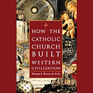 How the Catholic Church Built Western Civilization audiobook cover art