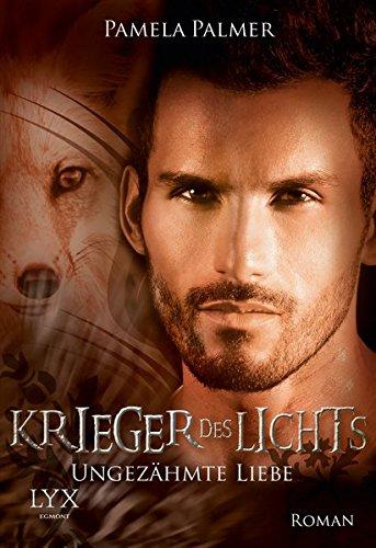 Krieger des Lichts - Ungezähmte Liebe (Krieger-des-Lichts-Reihe, Band 7)