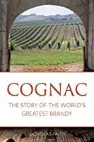 Cognac: The Story of the Worlds Greatest Brandy (Classic Wine Library)