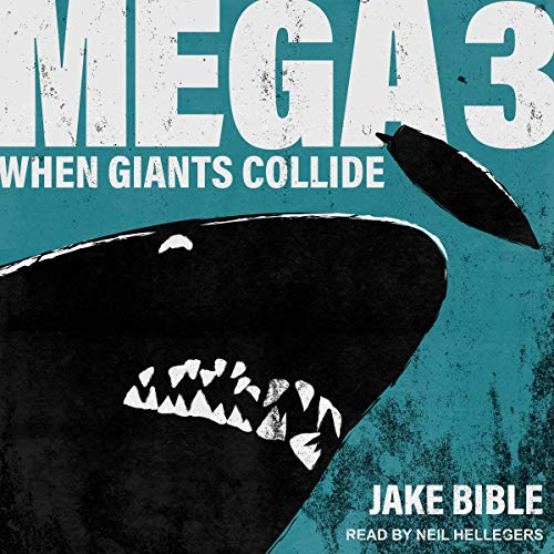 Mega 3: When Giants Collide     Mega Series, Book 3              By:                                                                                                                                 Jake Bible                               Narrated by:                                                                                                                                 Neil Hellegers                      Length: 8 hrs and 7 mins     5 ratings     Overall 4.8