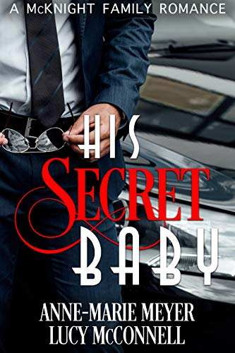 His Secret Baby (A McKnight Family Romance Book 2) by [Lucy McConnell, Anne-Marie Meyer]