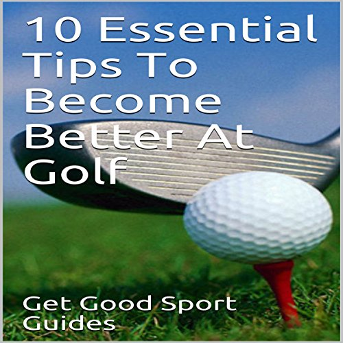 10 Essential Tips to Become Better at Golf audiobook cover art