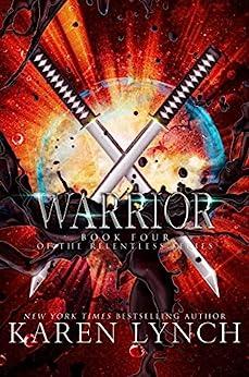 Warrior (Relentless Book 4) (English Edition) par [Karen Lynch, Kelly Hashway]