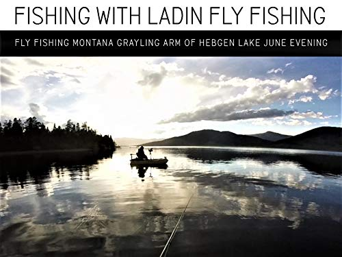 Fly Fishing Montana Grayling Arm of Hebgen Lake June Evening