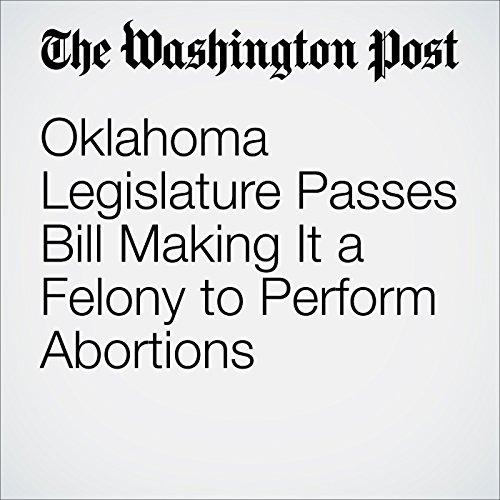 Oklahoma Legislature Passes Bill Making It a Felony to Perform Abortions cover art