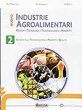 Nuovo industrie agroalimentari. Principi, tecnologie, trasformazioni, prodotti. Per gli Ist. tecnici e professionali. Con e-book. Con espansione online (Vol. 2)