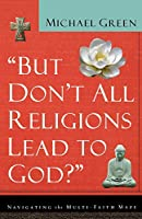 But Don't All Religions Lead to God: Navigating the Multi-Faith Maze