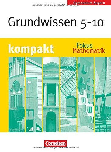 Fokus Mathematik - Gymnasium Bayern: 5.-10. Jahrgangsstufe - Grundwissen kompakt: Schülerbuch