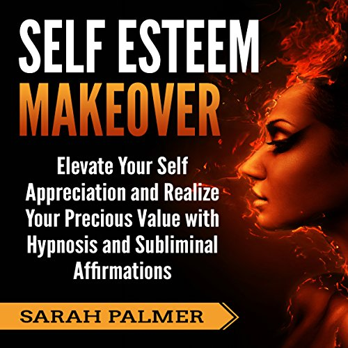 Self-Esteem Makeover: Elevate Your Self-Appreciation and Realize Your Precious Value with Hypnosis and Subliminal Affirmations cover art
