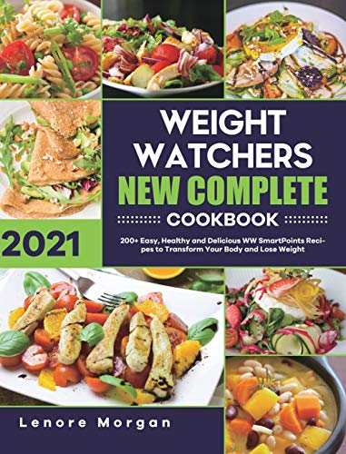 Weight Watchers New Complete Cookbook 2021: 200+ Easy, Healthy and...