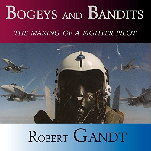 Bogeys and Bandits     The Making of a Fighter Pilot              By:                                                                                                                                 Robert Gandt                               Narrated by:                                                                                                                                 Thomas Block                      Length: 11 hrs and 26 mins     6 ratings     Overall 2.7