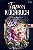 Tapas Kochbuch, Geniale Tapas Rezepte : Fingerfood clever und leicht selbstgemacht. (66 Rezepte zum...