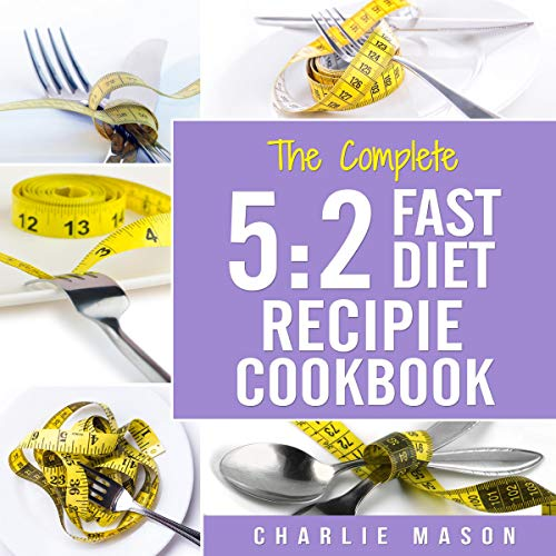 The Complete 5:2 Fast Diet Recipe Cookbook: Fast Diet Cookbook Lose Weight Program Recipes audiobook cover art