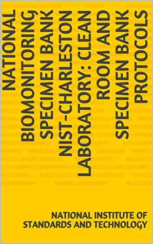 National Biomonitoring Specimen Bank NIST-Charleston Laboratory: Clean Room and Specimen Bank Protocols (English Edition)