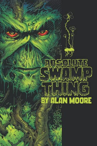Absolute Swamp Thing By Alan Moore Notebook: - 6 x 9 inches with 110 pages