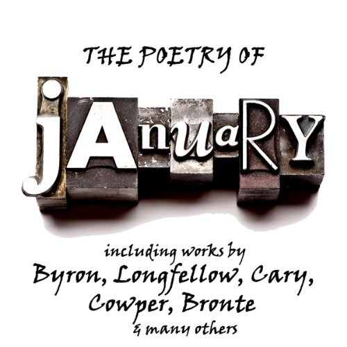 The Poetry of January     A Month in Verse              By:                                                                                                                                 George Gordon Byron,                                                                                        Henry Wadsworth Longfellow,                                                                                        William Cowper,                   and others                          Narrated by:                                                                                                                                 Richard Mitchley,                                                                                        Ghizela Rowe                      Length: 49 mins     3 ratings     Overall 4.7