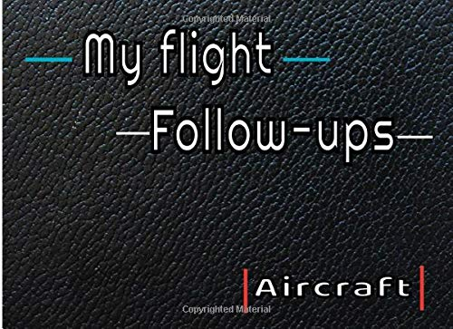 My flight follow-ups aircraft: Logbook (EASA compliant) for professional, private or amateur pilots, (Plane, ULM, Helicopter, Glider...) Record all flight data