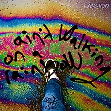Passion Ain't Walking on a Rainbow