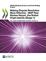 OECD/G20 Base Erosion and Profit Shifting Project Making Dispute Resolution More Effective - MAP Peer Review Report, the British Virgin Islands Stage 1 Inclusive Framework on BEPS - Action 14