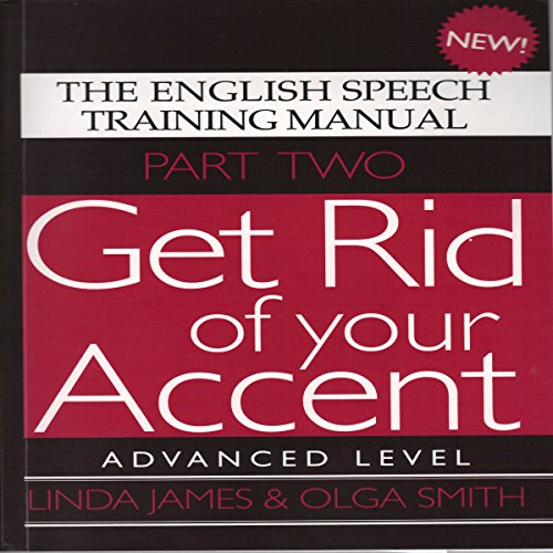 Get Rid of Your Accent: Advanced Level Pt. 2: The English Speech Training Manual (Part 2) by James, Linda, Smith, Olga (2011) cover art