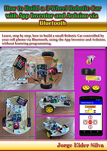 How to Build a 3-Wheel Robotic Car with App Inventor and Arduino via Bluetooth (English Edition)