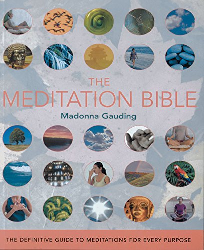 The Meditation Bible: The Definitive Guide to Meditations for Every Purpose (Mind Body Spirit Bibles)