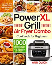 PowerXL Grill Air Fryer Combo Cookbook for Beginners: 1000-Day Quick & Easy PowerXL Grill Air Fryer Recipes for Busy People | Fry, Bake, Grill & Roast Most Wanted Family Meals