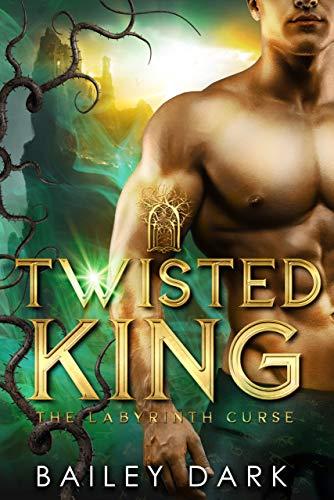 Twisted King: A Fantasy Romance (The Labyrinth Curse Book 1) by [Bailey Dark]