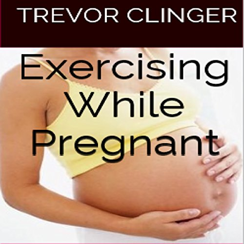 Exercising While Pregnant cover art