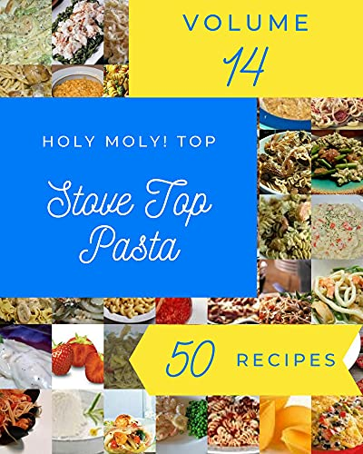 Holy Moly! Top 50 Stove Top Pasta Recipes Volume 14: Explore Stove Top Pasta Cookbook NOW! (English Edition)