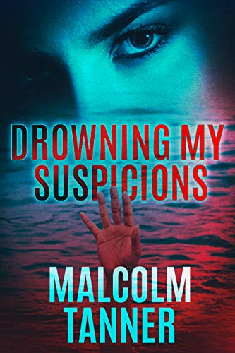 Drowning My Suspicions by [Malcolm Tanner]