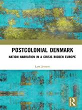 Postcolonial Denmark: Nation Narration in a Crisis Ridden Europe