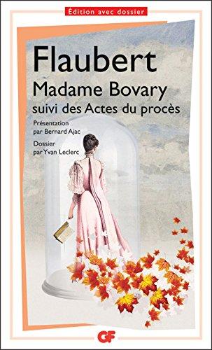 Madame Bovary, mœurs de province: suivi des Actes du procès (GF t. 1306)