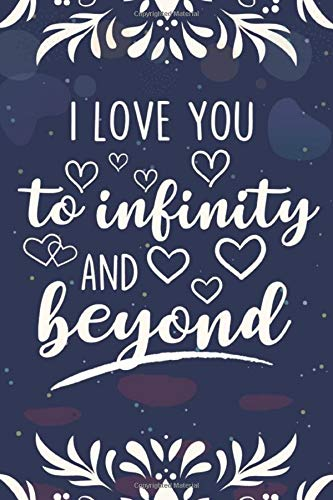 I love you to infinity and beyond: Perfect Gift for Her or Him to Say I Love You Notebook/Journal