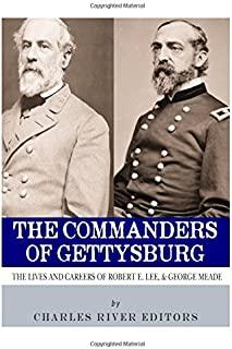 The Commanders of Gettysburg: The Lives and Careers of Robert E. Lee and George G. Meade