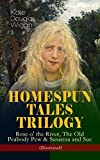 HOMESPUN TALES TRILOGY: Rose o' the River, The Old Peabody Pew & Susanna and Sue (Illustrated): Three Small Town Novels in One Volume (English Edition)