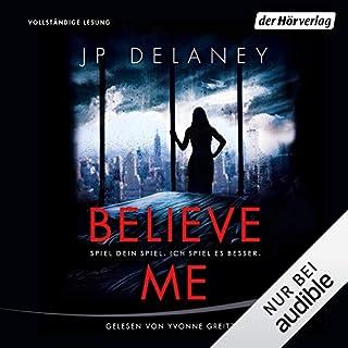 Believe Me     Spiel Dein Spiel. Ich spiel es besser.              Autor:                                                                                                                                 JP Delaney                               Sprecher:                                                                                                                                 Yvonne Greitzke                      Spieldauer: 8 Std. und 28 Min.     16 Bewertungen     Gesamt 3,7