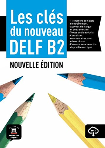 Les clés du nouveau DELF B2. Nouvelle édition. Guide pédagogique + MP3