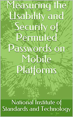 Measuring the Usability and Security of Permuted Passwords on Mobile Platforms (English Edition)