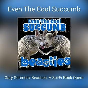 Even The Cool Succumb