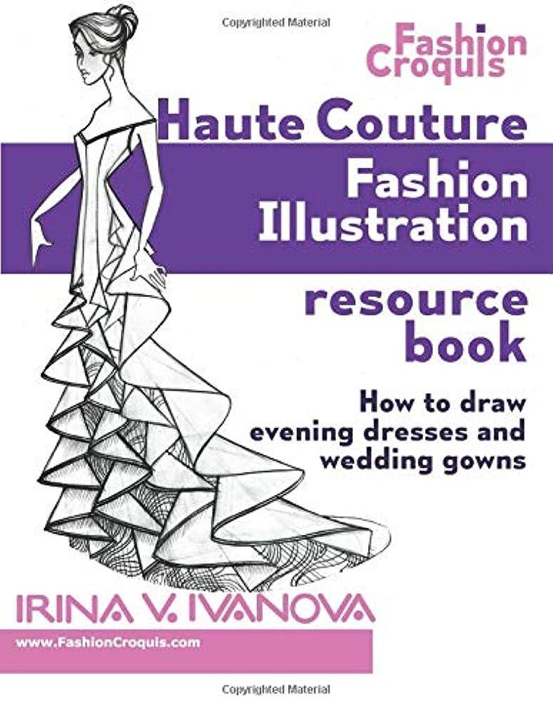 フォアタイプ貼り直す絶縁するHaute Couture Fashion Illustration Resource Book: How to draw evening dresses and wedding gowns (Fashion Croquis)
