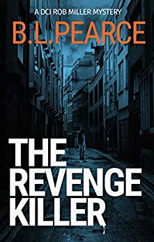 The Revenge Killer: A gripping serial killer crime novel (DCI Rob Miller Book 2) by [BL Pearce]