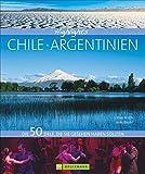 Highlights Chile - Argentinien: Die 50 Ziele, die Sie gesehen haben sollten. Reiseführer und Bildband in einem für Südamerika, das Feuerland Patagonien, Buenos Aires oder die Iguazu Wasserfälle