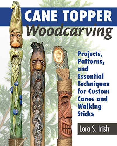 Compare Textbook Prices for Cane Topper Woodcarving: Projects, Patterns, and Essential Techniques for Custom Canes and Walking Sticks Fox Chapel Publishing Step-by-Step Instructions & Expert Stickmaking Advice from Lora Irish First Edition ISBN 9781565239593 by Lora S. Irish