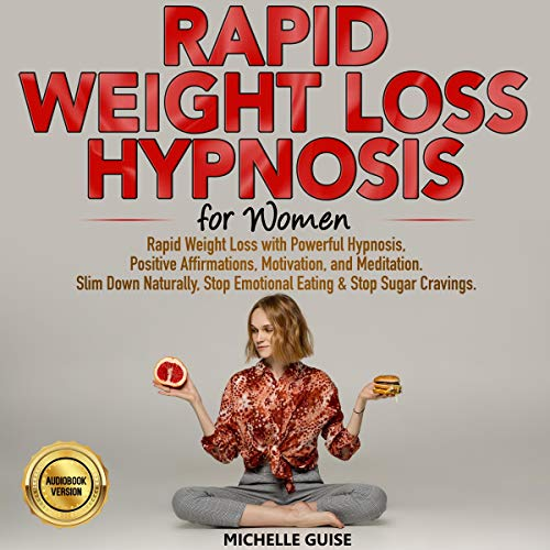 Rapid Weight Loss Hypnosis for Women: Rapid Weight Loss with Powerful Hypnosis, Positive Affirmations, Motivation, and Meditation: Slim Down Naturally, Stop Emotional Eating & Stop Sugar Cravings