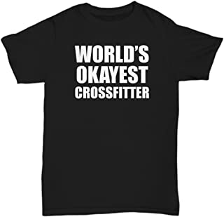 Worlds Okayest Crossfitter Shirt - Crossfit Tee - Gift Ideas For Crossfitters World Funny Gifts Men Women Female