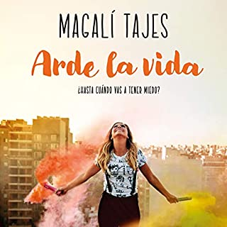 Arde la vida [Life Burns]     ¿Hasta cuándo vas a tener miedo?              By:                                                                                                                                 Magalí Tajes                               Narrated by:                                                                                                                                 Magalí Tajes                      Length: 4 hrs and 28 mins     34 ratings     Overall 4.9