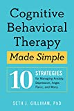 Cognitive Behavioral Therapy Made Simple: 10 Strategies for Managing Anxiety, Depression, ...